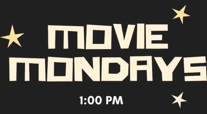Monday Movies @ the Library! 1pm