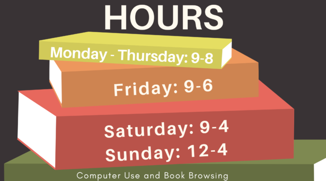 New Library Hours Monday-Thursday 9-8, Friday 9-6, Saturday 9-4, Sunday 12-4